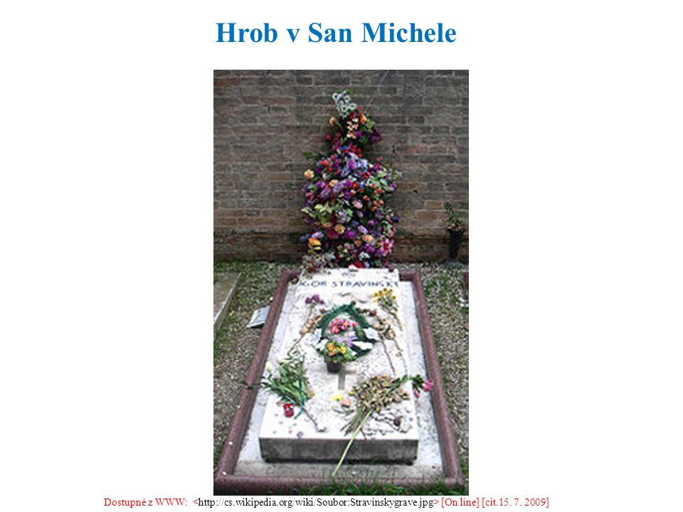 Hrob v San Michele Dostupné z WWW: <http://cs.wikipedia.org/wiki/Soubor:Stravinskygrave.jpg> [On line] [cit.15.